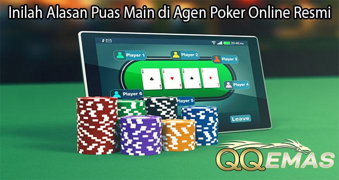 Inilah Alasan Puas Main di Agen Poker Online Resmi