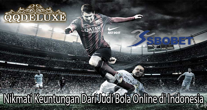 Nikmati Keuntungan Dari Judi Bola Online di Indonesia