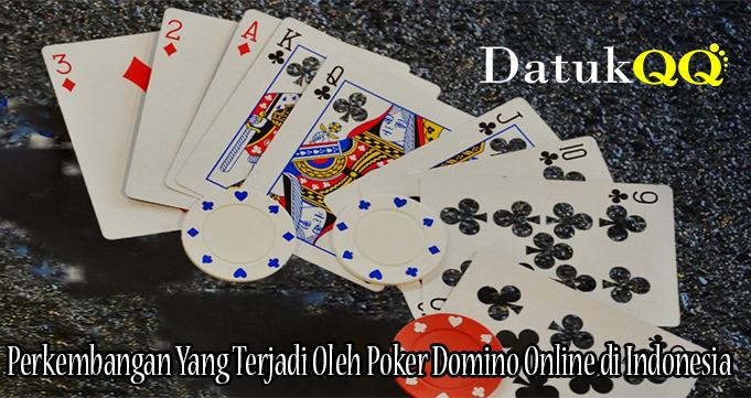 Perkembangan Yang Terjadi Oleh Poker Domino Online di Indonesia