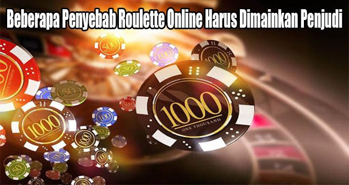 Beberapa Penyebab Roulette Online Harus Dimainkan Penjudi