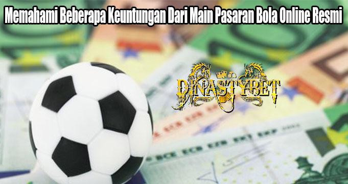 Memahami Beberapa Keuntungan Dari Main Pasaran Bola Online Resmi