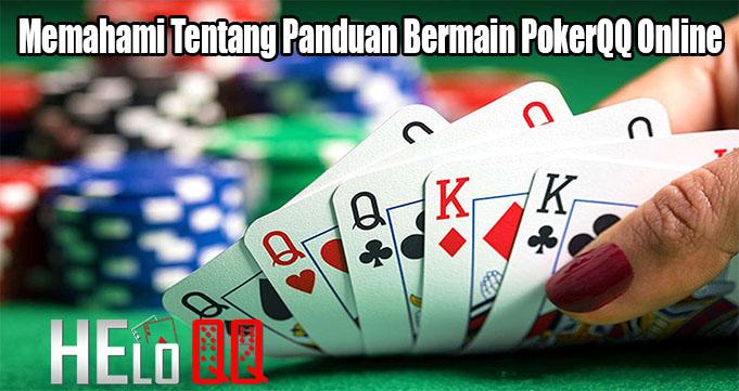 Memahami Tentang Panduan Bermain PokerQQ Online