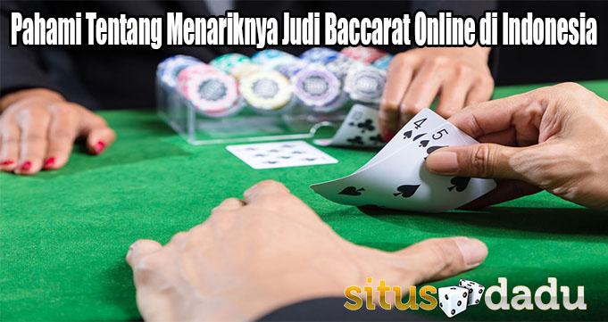 Pahami Tentang Menariknya Judi Baccarat Online di Indonesia